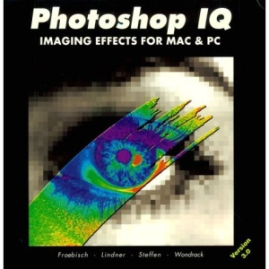 Photoshop IQ, Version 3.0: Imaging Effects for Mac and PC