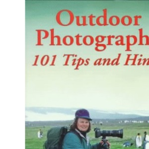 Outdoor Photography: 101 Tips and Hints