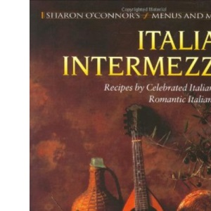 Italian Intermezzo: Recipes by Celebrated Italian Chefs, Romantic Italian Music (Sharon O'Connor's menus & music)