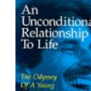 An Unconditional Relationship to Life: The Odyssey of a Young American Spiritual Teacher