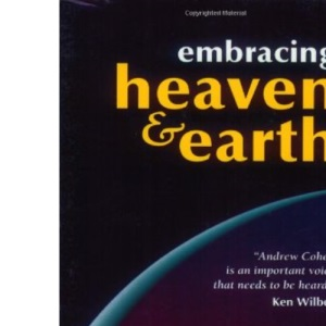 Embracing Heaven and Earth: The Liberation Teachings of Andrew Cohen