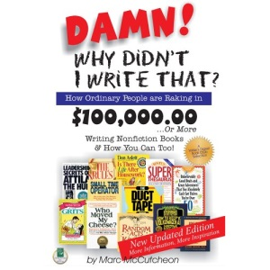Damn! Why Didn't I Write That?: How Ordinary People Are Raking in $100,000,00...or More Writing Nonfiction Books & How You Can Too!