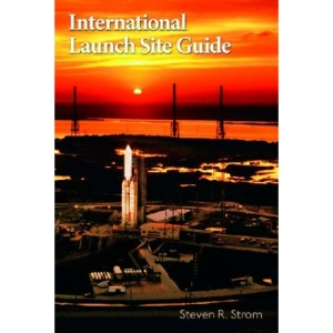 International Launch Site Guide, Second Edition (Aerospace Press Series)