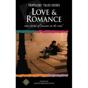 Love and Romance: True Stories of Passion on the Road (Body & Soul) (Travelers' Tales Guides)