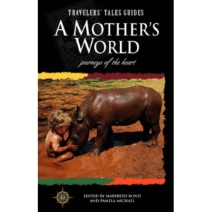 A Mother's World: Journeys of the Heart (Traveler's tales)