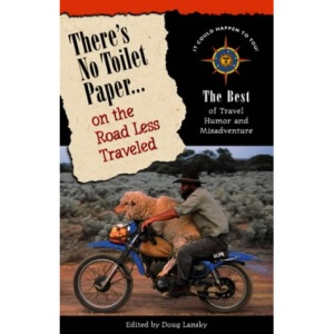 There's No Toilet Paper on the Road Less Traveled: The Best of Travel Humor and Misadventure (Travellers' tales)