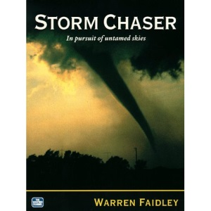 Storm Chaser: In Pursuit of Untamed Skies