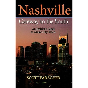 Nashville, Gateway to the South: An Insider's Guide to Music City, USA