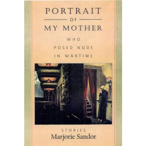 Portrait of My Mother, Who Posed Nude in Wartime: Stories