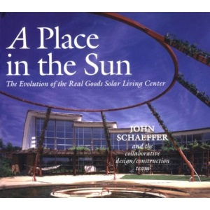 A Place in the Sun: Evolution of the Real Goods Solar Living Centre (Real Goods Solar Living Book.)