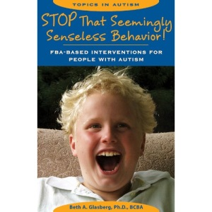 Stop That (Seemingly) Senseless Behavior!: Fba-Based Interventions for People with Autism (Topics in Autism)