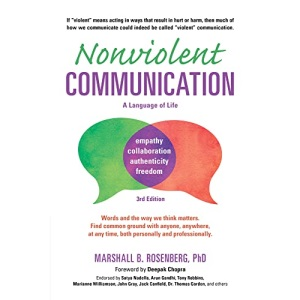 Nonviolent Communication -- A Language of Life: Life-Changing Tools for Healthy Relationships (Nonviolent Communication Guides)