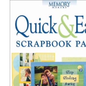 Quick and Easy Scrapbook Pages: 100 Scrapbook Pages You Can Make in One Hour or Less (Memory makers)
