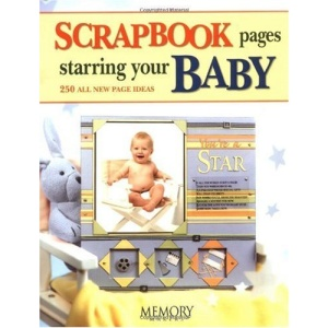 Scrapbooking Pages Starring Your Baby: 200 All New Page Ideas (Memory Makers)