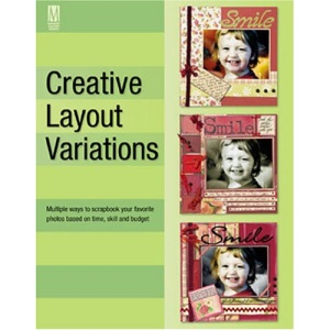 Creative Layout Variations: Multiple Ways to Scrapbook Your Favorite Photos Based on Time, Skill and Budget (Memory Makers)