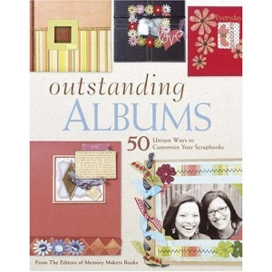 Outstanding Albums: 50 Unique Ways to Customize Your Scrapbooks (Memory Makers)