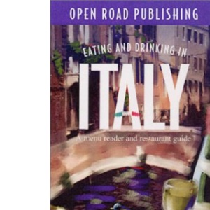 Eating and Drinking in Italy: A Menu Reader and Restaurant Guide (Open Road's Eating & Drinking in Italy)