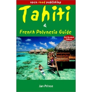 Tahiti and French Polynesia Guide (Open Road's Tahiti & French Polynesia Guide)