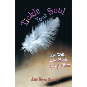 Tickle Your Soul: Live Well, Love Much, Laugh Often