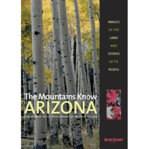 The Mountains Know Arizona: Images of the Land and Stories of Its People