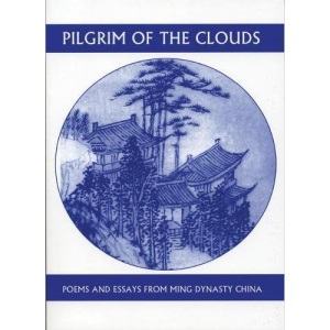 Pilgrim of the Clouds: Poems and Essays from Ming Dynasty China (Companions for the Journey (White Pine Press))