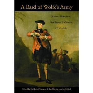 Bard of Wolfe's Army: James Thompson, Gentleman Volunteer, 1733-1830 (Military History)