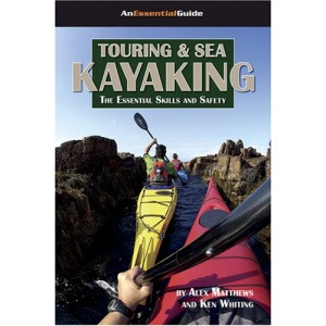 Touring and Sea Kayaking: The Essential Skills and Safety (Essential Guides (Heliconia Press))
