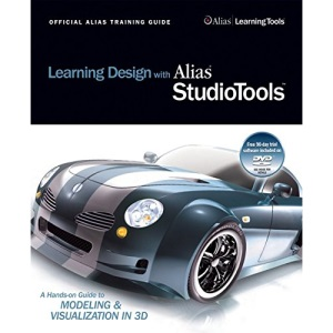 Learning Design with Alias Studio Tools (Includes DVD--ROM) (Official Alias Training Guide)