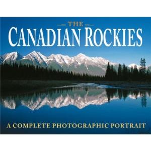 Canadian Rockies: A Complete Photographic Portrait