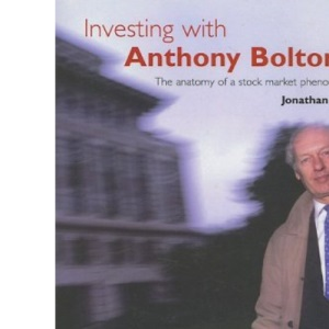 Investing with Anthony Bolton: The Anatomy of a Stock Market Phenomenon