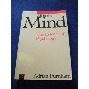 All in the Mind : The Essence of Psychology