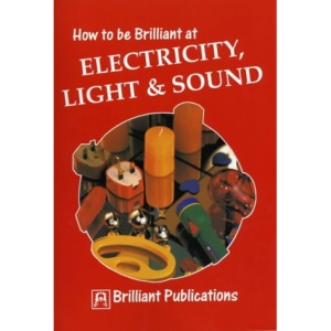 How to be Brilliant at Electricity, Light and Sound (How to be brilliant at...)
