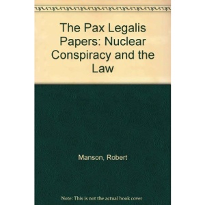 The Pax Legalis Papers: Nuclear Conspiracy and the Law