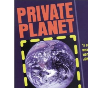 Private Planet: Corporate Plunder and the Fight Back