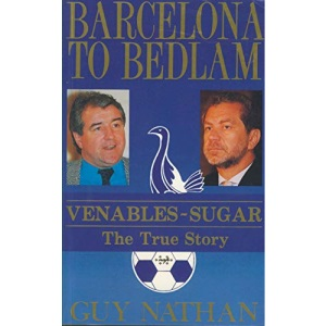 Barcelona to Bedlam: Venables/Sugar - The True Story
