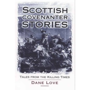 Scottish Covenanter Stories: Tales from the Killing Time