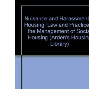 Nuisance and Harassment in Housing: Law and Practice in the Management of Social Housing (Arden's Housing Library)