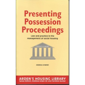 Presenting Possession Proceedings: Law and Practice in the Management of Social Housing (Arden's Housing Library)