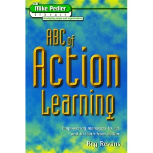 ABC of Action Learning (Mike Pedler Library: Developing People & Organizations)