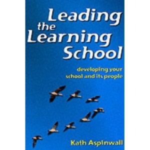 Leading the Learning School (Education management books for schools)