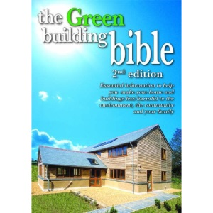 Green Building Bible, The: Essential Information to Help You Make Your Home & Buildings Less Harmful to the Environment, the Community & Your Family