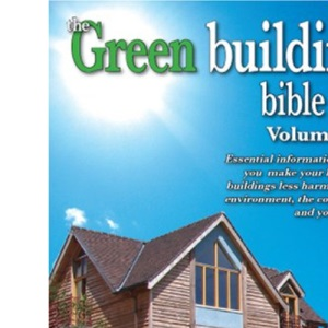 Green Building Bible: Essential Information to Help You Make Your Home and Buildings Less Harmful to the Environment, the Community and Your Family: 1