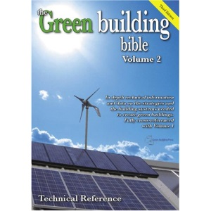 Green Building Bible: In Depth Technical Information and Data on the Strategies and Systems Needed to Create Low Energy, Green Buildings. The Perfect ... Lower Energy Design Technical Reference: 2