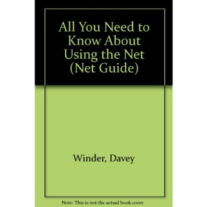All You Need to Know About Using the Net (Net Guide)