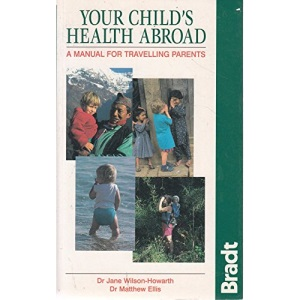 Your Child's Health Abroad: A Manual for Travelling Parents