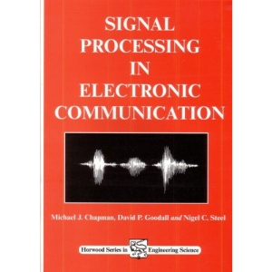 Signal Processing in Electronic Communications: For Engineers and Mathematicians (Horwood Series in Mathematics & Engineering Science)