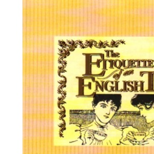 Etiquette of an English Tea (The etiquette collection)
