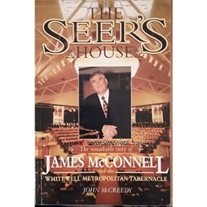 The Seer's House: Remarkable Story of James McConnell and the Whitewell Metropolitan Tabernacle