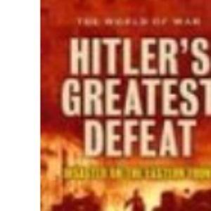 Hitler's Greatest Defeat: The Collapse of the Army Group Center, June 1944 (The World of War)