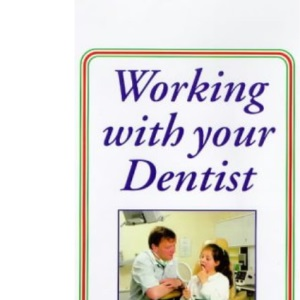 Working with Your Dentist: And Helping with Family Dental Care